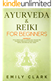 Ayurveda & Reiki for Beginners: Bundle 4 Books in 1: The Ultimate Guide to Learning Self-Healing and Ayurvedic…