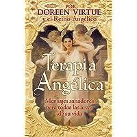 Terapia Ángelica: Mensajes Para Sanar Todas Las Areas de Su Vida