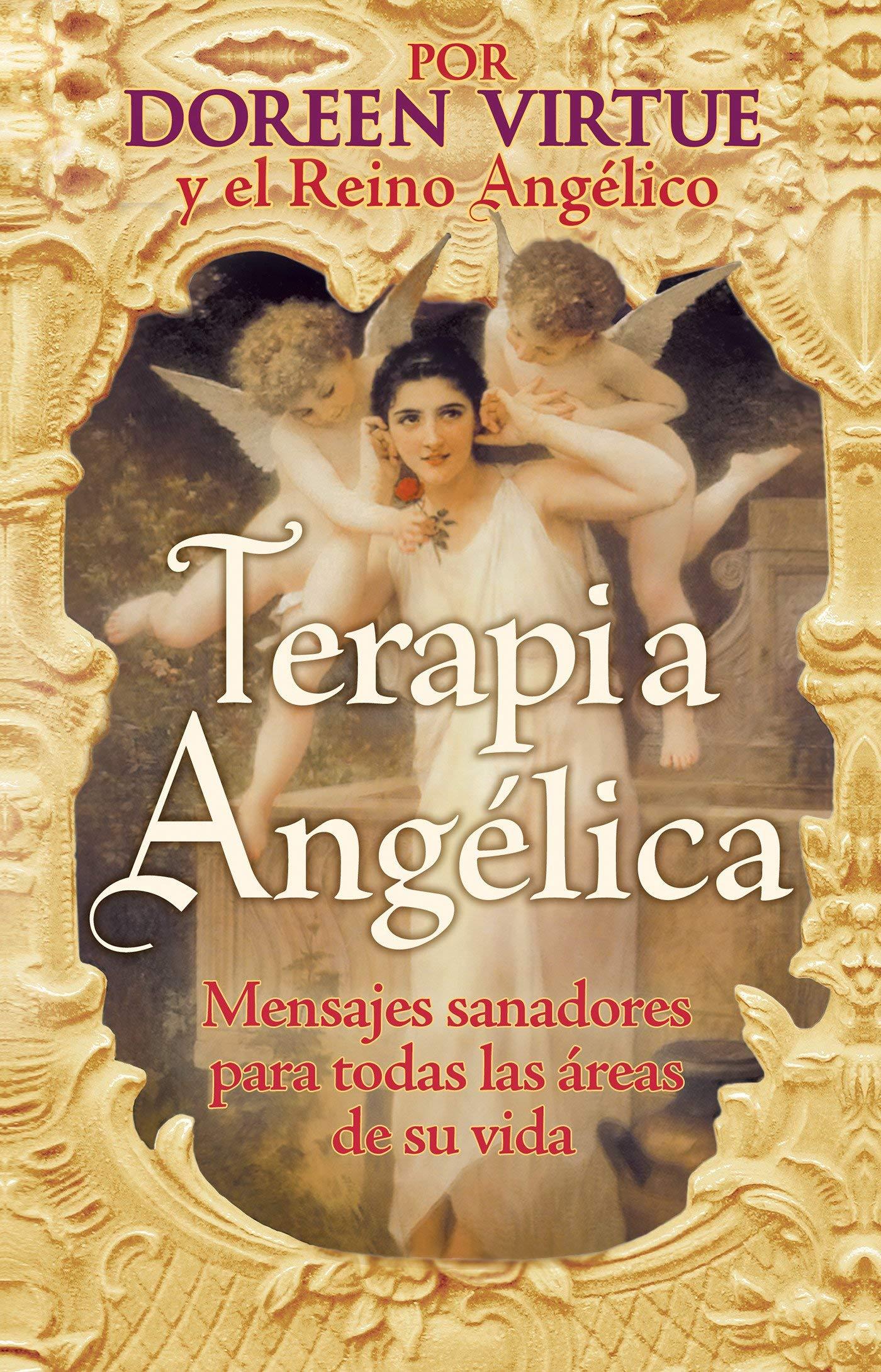 Terapia Ángelica: Mensajes para sanar todas las areas de su ...
