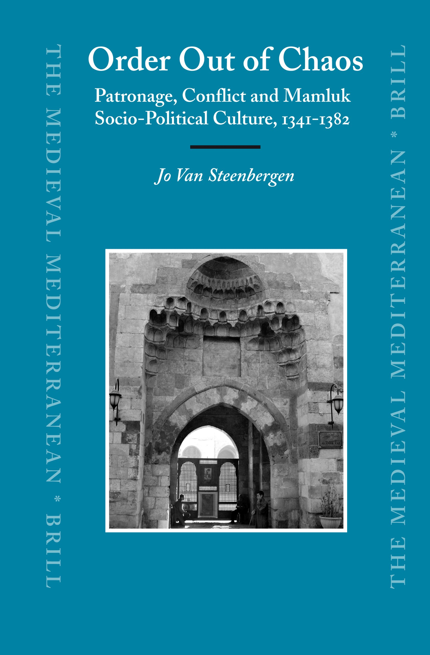 Order Out of Chaos: Patronage, Conflict and Mamluk Socio-Political Culture, 1341-1382 (The Medieval Mediterranean) by Brill Academic Publishers