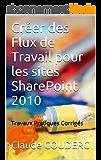 Créer des Flux de Travail pour les sites SharePoint 2010: Travaux Pratiques Corrigés