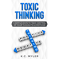Toxic Thinking: 5 Simple Ways To Take Control of Your Thoughts & Emotions