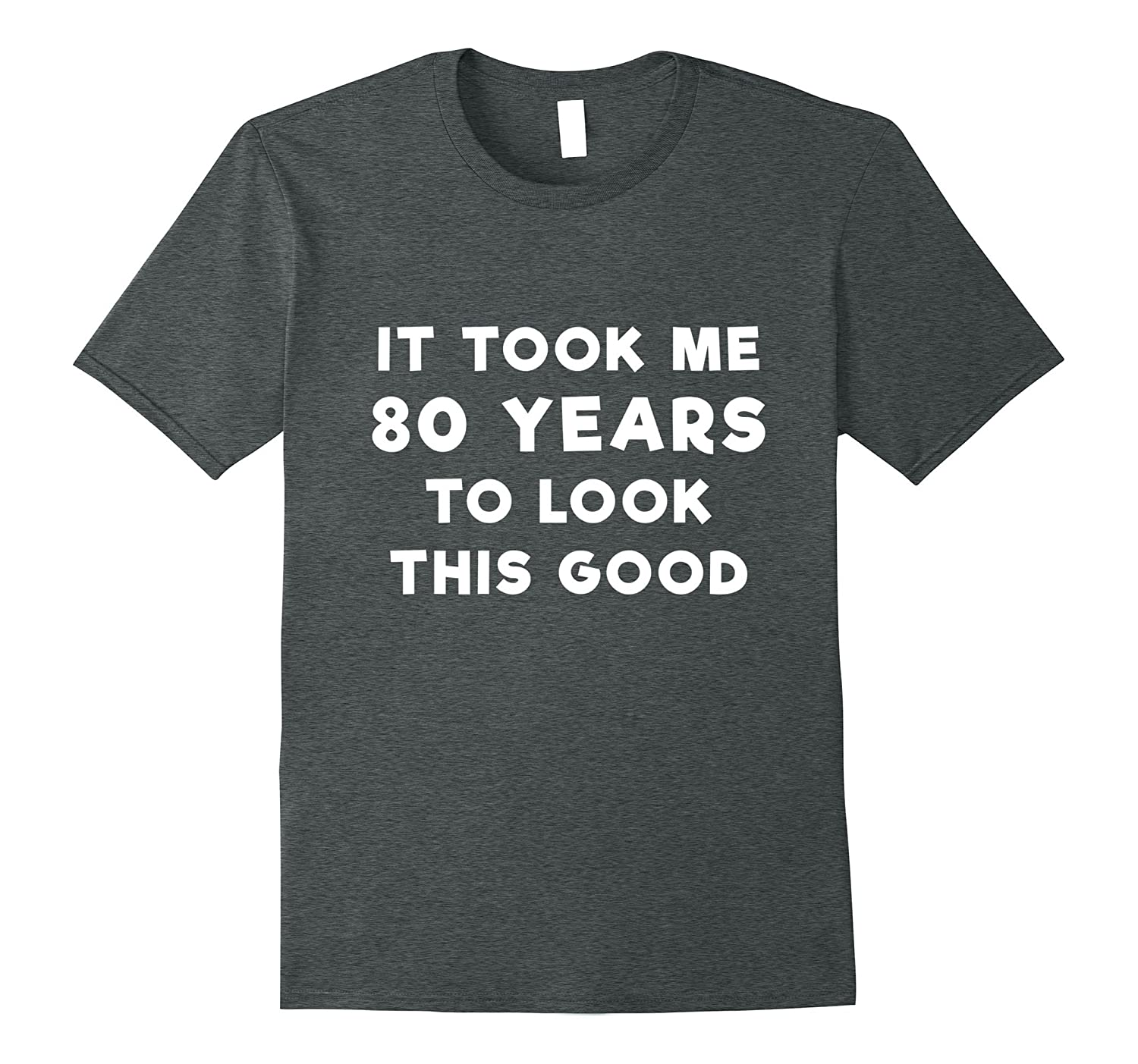 80 Years To Look This Good T Shirt