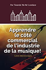 Apprendre Le Côté Affaires De L'industrie Musicale! (French Edition) Kindle Edition