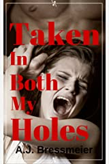 Taken in Both My Holes Kindle Edition