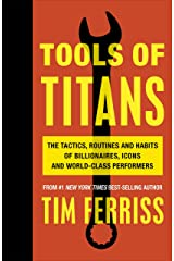 Tools of Titans: The Tactics, Routines and Habits of Billionaires, Icons and World-Class Performers Paperback