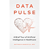 Data Pulse: A Brief Tour of Artificial Intelligence in Healthcare