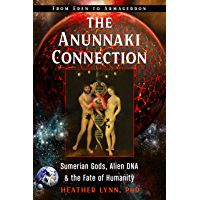 The Anunnaki Connection: Sumerian Gods, Alien DNA, and the Fate of Humanity (From Eden to Armageddon) (English Edition)