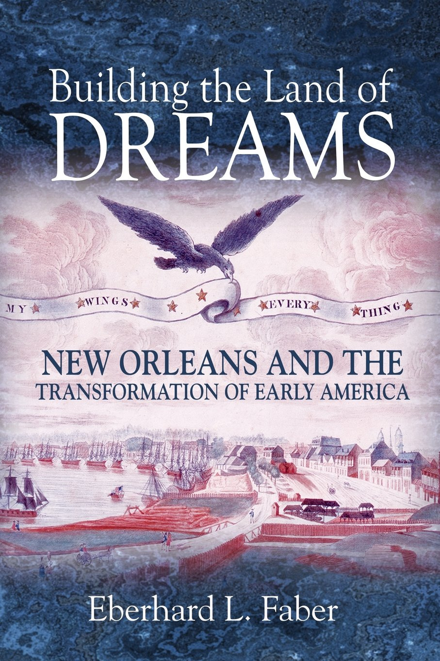 Download Building the Land of Dreams: New Orleans and the Transformation of Early America PDF