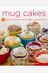 Mug Cakes: 100 Speedy Microwave Treats to Satisfy Your Sweet Tooth Kindle Edition