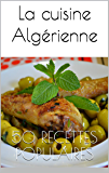 La cuisine Algérienne: 50 recettes populaires (Le TOP de la cuisine orientale t. 1) (French Edition)