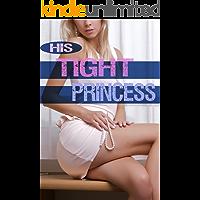 HIS TIGHT PRINCESS (Forbidden Erotic Taboo Collection)
