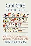 Colors of the Soul: Physiological and Spiritual Qualities of Light and Dark