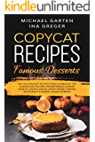 Copycat Recipes: FAMOUS DESSERTS. 100+ ON A BUDGET Recipes from Starbucks | The Cheesecake Factory | Panera Bread | Dunkin' Donuts | Waffle House | Krispy ... (Top Restaurants Recipes Book 3)