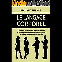 Le langage corporel: Comment interpréter le langage corporel d'autres personnes afin de pouvoir tout de suite les analyser et les comprendre (French Edition)