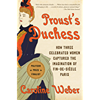 Proust's Duchess: How Three Celebrated Women Captured the Imagination of Fin-de-Siecle Paris (English Edition)