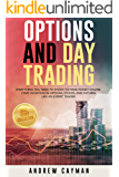 Options And Day Trading: Everything You Need To Know To Make Money Online. Start Investing In Options, Stocks And…