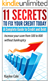 11 Secrets to Fix Your Credit Today  A Complete Guide to Credit And Debt