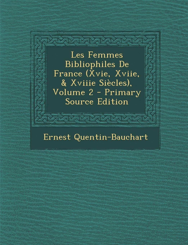 Les Femmes Bibliophiles De France (Xvie, Xviie, & Xviiie Siècles), Volume 2 (French Edition) PDF
