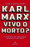 Karl Marx. Vivo o morto?: Il profeta del comunismo duecento anni dopo