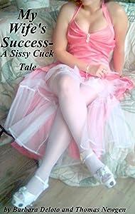 My Wife's Success - A Sissy Cuck Tale