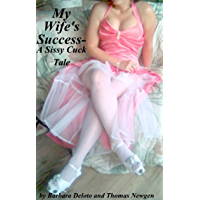 My Wife's Success - A Sissy Cuck Tale (English Edition)