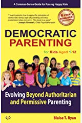 Democratic Parenting: Evolving Beyond Authoritarian and Permissive Parenting (For Kids Aged 1 - 12) (Parent Learning Club Secrets)