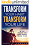 Transform Your Habit, Transform Your Life: 50 Life-Changing Tips To Unimaginable Wealth, Health, Success, And Happiness (Habit, Habits of Highly Effective ... Mind, Wealth Mindset)  (English Edition)