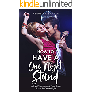 How To Have A One Night Stand: Attract Women and Take Them Home the Same Night (Real Game Guides)