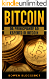 Bitcoin: Da principiante ad esperto di Bitcoin (bitcoin, Blockchain, cryptocurrency trading, cryptocurrency trading, cryptocurrency mining)