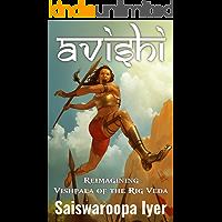 Avishi: Vishpala of Rig Veda Reimagined