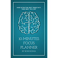 10-Minutes Focus Planner : Avoid Distraction, Boost Productivity, Finish What Your Start. (English Edition)