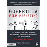 Guerrilla Film Marketing: The Ultimate Guide to the Branding, Marketing and Promotion of Independent Films & Filmmakers