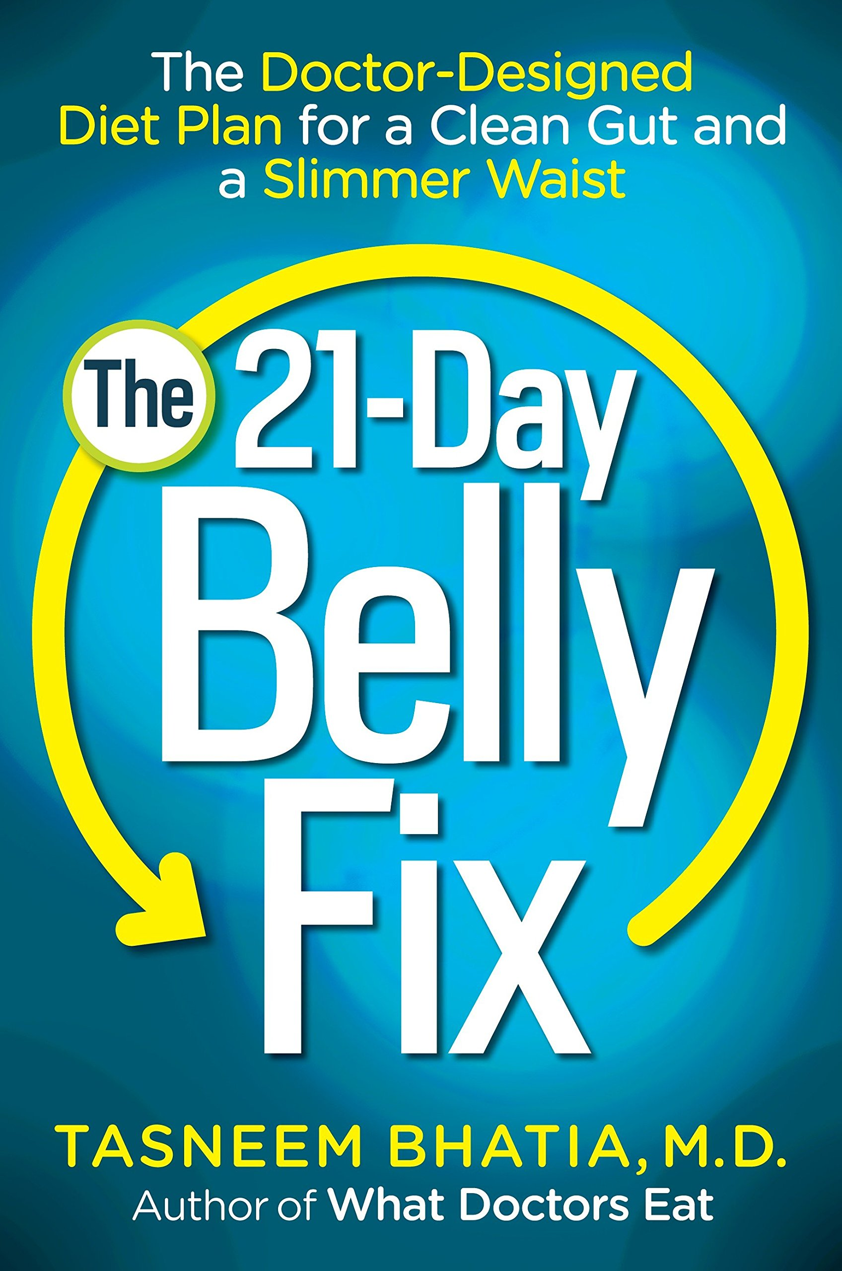 The 21-Day Belly Fix: The Doctor-Designed Diet Plan for a Clean Gut and a  Slimmer Waist: Dr. Tasneem Bhatia: 0783324864892: Amazon.com: Books