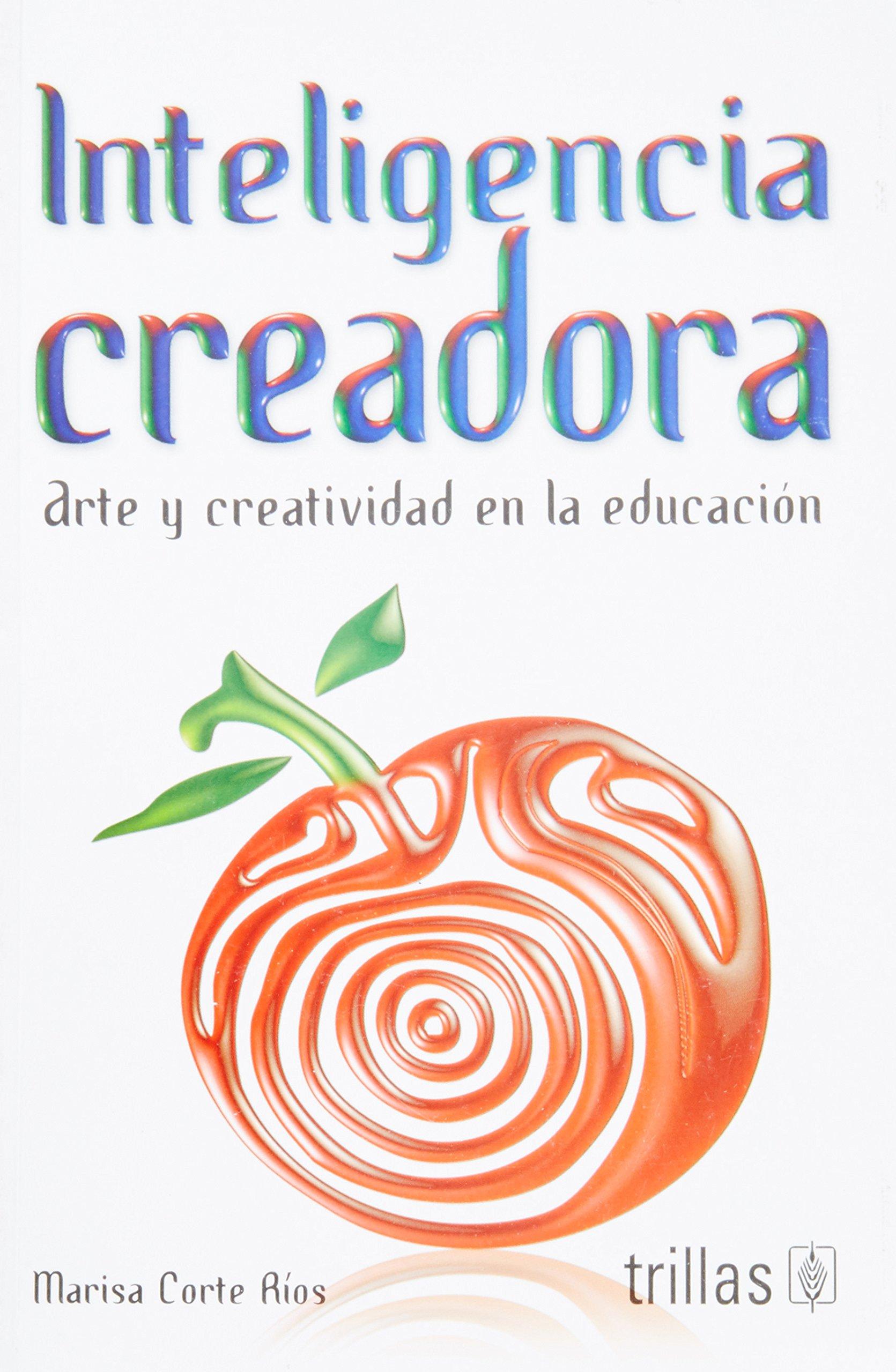 Download Inteligencia creadora / Creative intelligence: Arte y creatividad en La Educacion / Art and Creativity in Education (Spanish Edition) ebook