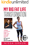 My Big Fat Life Transformation: I Defied Mainstream Logic to Lose More than 100 Pounds And Let Go of Yo-Yo Diets Forever