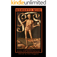 MEMENTO MORI  A Collection of Magickal and Mythological Perspectives On Death, Dying, Mortality and Beyond