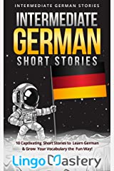 Intermediate German Short Stories: 10 Captivating Short Stories to Learn German & Grow Your Vocabulary the Fun Way! (Intermediate German Stories) (German Edition) Kindle Edition