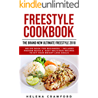 Freestyle Cookbook: The Brand New Ultimate Freestyle 2018 Recipe Book For Beginners - Includes Proven Quick & Easy Delicious Recipes To Hit Your Weight Loss Goals (Weigh Watchers)