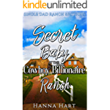 Secret Baby At The Cowboy Billionaire Ranch : A Sweet Clean Cowboy Billionaire Romance (Single Dad Ranch Brothers Book 3…