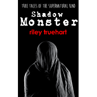 Shadow Monster (True Tales of the Supernatural Kind Book 2)