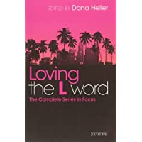 Loving the L Word: The Complete Series in Focus (Reading Contemporary Television)
