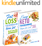 Keto Diet and Fat Loss: 2 Manuscripts - Easy Keto Diet For Beginners – Fat Loss For Woman And Men - Burn Fat : This Book Includes: Fat Loss For Woman And ... –Easy Keto Diet For Beginners -Weight loss