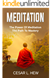 MEDITATION: The Power Of Meditation, The Path To Mastery (How To Meditate, Mindfulness, Meditation Techniques, Meditation Postures, Mudras, Yoga, Manage Anxiety, Reduce Stress)