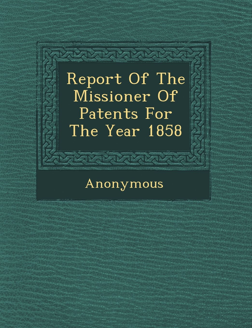 Download Report of the Missioner of Patents for the Year 1858 pdf epub
