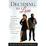 Deciding To Love Book: Turn Your Argumentative, Frustrating, Painful Relationship Into An Understanding, Healthy, Happy, Lovi