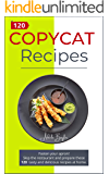 Copycat Recipes: Fasten your Apron! Skip the Restaurant and Prepare these 120 Tasty and Delicious recipes at Home.