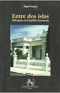 Entre dos islas: Mallorquines en la República Dominicana (Llibres de la nostra terra)
