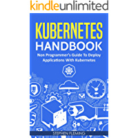 Kubernetes Handbook: Non-Programmer's Guide to Deploy Applications with Kubernetes
