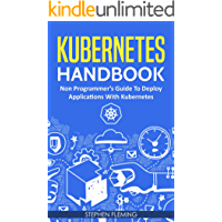 Kubernetes Handbook: Non-Programmer's Guide to Deploy Applications with Kubernetes (English Edition)